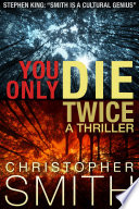 You Only Die Twice : enthusiastic christopher smith fan. smith is a cultural...