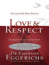 Love & respect: the love she most desires, the respect he desperately needs [Book]
