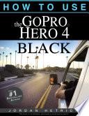 GoPro HERO 4 BLACK  How To Use The GoPro HERO 4 BLACK