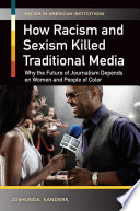 How Racism and Sexism Killed Traditional Media  Why the Future of Journalism Depends on Women and People of Color