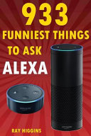 Alexa  933 Funniest Things to Ask Alexa