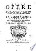 Delle opere di Torquato Tasso, con le controversie sopra la Gerusalemme liberata, e con le annotazioni intere di varj Autori, notabilmente in questa impressione accresciute, volume primo [-duodecimo]