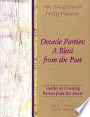The Enlightened Party Planner  Guides to Creating Parties from the Heart   Decade Parties  A Blast from the Past