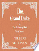 The Grand Duke; or, The Statutory Duel (Vocal Score) Comic Musical Opera Written By Arthur