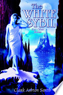 The White Sybil and Other Stories And Horror Stories From The Pen Of Clark