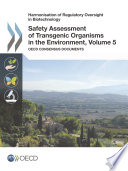 Harmonisation of Regulatory Oversight in Biotechnology Safety Assessment of Transgenic Organisms in the Environment, Volume 5 OECD Consensus Documents
