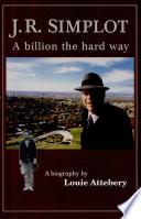 J R  Simplot  A Billion the Hard Way