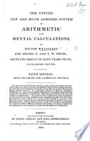 The United New ... System of Arithmetic and Mental Calculations, of Dr. W. and Messrs. T. and T. W. Fryer ... Fifth Edition ... Enlarged, Etc