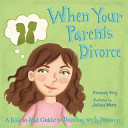 When Your Parents Divorce a Kid To Kid Guide to Dealing with Divorce