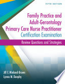 Family Practice And Adult-Gerontology Primary Care Nurse Practitioner Certification Examination Review Questions And Strategies : with an effective plan of...