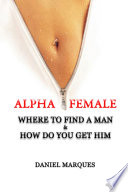 Alpha Female: Where To Find A Man And How Do You Get Him : ...
