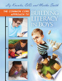 The Common Core Approach to Building Literacy in Boys Common Core Standards This Book Provides A