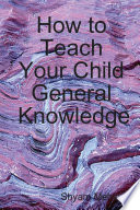 How to Teach Your Child General Knowledge
