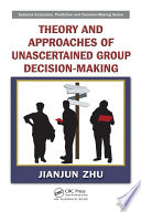 Theory And Approaches Of Unascertained Group Decision Making