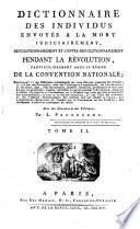 Dictionnaire des individus envoyes a la mort judiciairement, revolutionnairement et contre-revolutionnairement pendant la revolution (etc.)