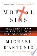 Mortal Sins  Sex  Crime  and the Era of Catholic Scandal