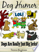 Dog Humor  Dogs Are Just Really Big Jerks