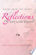 POEMS FROM THE HEART  REFLECTIONS ON LIFE LOVE   LOSS