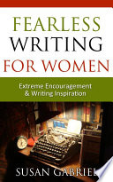 Fearless Writing for Women  Extreme Encouragement and Writing Inspiration