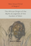 was jesus christ a negro and the african origin of the myths legends of the garden of eden