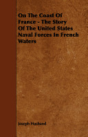 On the Coast of France   The Story of the United States Naval Forces in French Waters