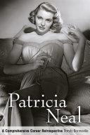 Patricia Neal: A Comprehensive Career Retrospective : actress, patricia neal....