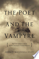The Poet and the Vampyre  The Curse of Byron and the Birth of Literature s Greatest Monsters
