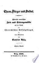 Thron, Bürger und Soldat; Historisch-romantisches Zeit und Sittengemälde aus der Epoche des oesterreichischen Erbfolgekrieges. -Prag, Calve 1848