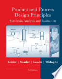 Product and Process Design Principles: Synthesis, Analysis and Design, 3rd Edition