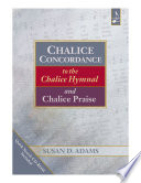 Chalice Concordance to Thechalice Hymnal and Praise