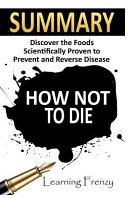 Summary  How Not to Die    Dr  Michael Greger and Gene Stone