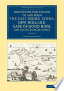 Directions for Sailing to and from the East Indies  China  New Holland  Cape of Good Hope  and the Interjacent Ports