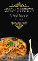 Global Gastronomic Adventures Presents A Real Taste Of China