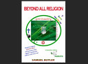 Beyond All Religion  Beyond Mythical and Outrageously Forged Religious Origins and Scriptures and Practices That Support Intolerance  Viole