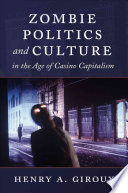 Zombie Politics and Culture in the Age of Casino Capitalism Capitalism Capitalizes Upon The Popularity Of Zombies