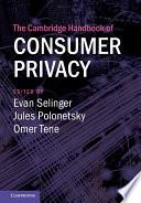 The Cambridge Handbook of Consumer Privacy