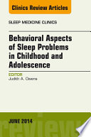 Behavioral Aspects of Sleep Problems in Childhood and Adolescence  An Issue of Sleep Medicine Clinics