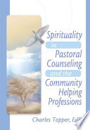 Spirituality In Pastoral Counseling And The Community Helping Professions
