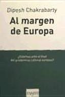 Al margen de Europa : pensamiento poscolonial y diferencia histórica