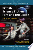 British Science Fiction Film and Television These Essays Examine The Uniquely British Contribution