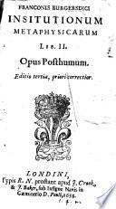 Franconis Burgersdici Institutionum metaphysicarum lib II  Opus posthumum  Editio tertia  priori correctior