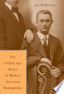 The Gilded Age Construction of Modern American Homophobia Book PDF