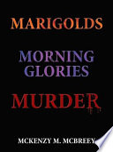 MARIGOLDS   MORNING GLORIES   MURDER
