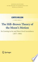 The Hill Brown Theory of the Moon   s Motion