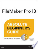 FileMaker Pro 13 Absolute Beginner's Guide Technical Expert This Book Is The
