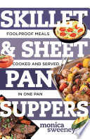 Skillet   Sheet Pan Suppers  Foolproof Meals  Cooked and Served in One Pan  Best Ever