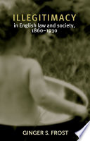 Illegitimacy in English law and society  1860 1930
