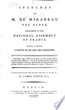 Speeches of M. de Mirabeau the Elder, pronounced in the National Assembly of France. To which is prefixed a sketch of his life and character, translated from the French edition of M. Méjan by J. White