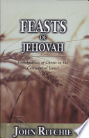 Feasts Of Jehovah : examined to demonstrate how god deals with men...