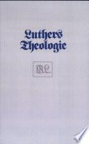 Luthers Theologie in ihrer historischen Entwicklung und in ihrem systematischen Zusammenhang